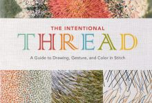 """The Intentional Thread: A Guide to Drawing, Gesture, and Color in Stitch"" (2019)"