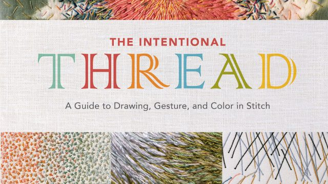 """""""The Intentional Thread: A Guide to Drawing, Gesture, and Color in Stitch"""" (2019)"""